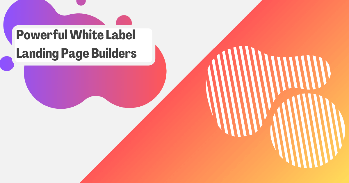 7 Powerful White Label Landing Page Builders