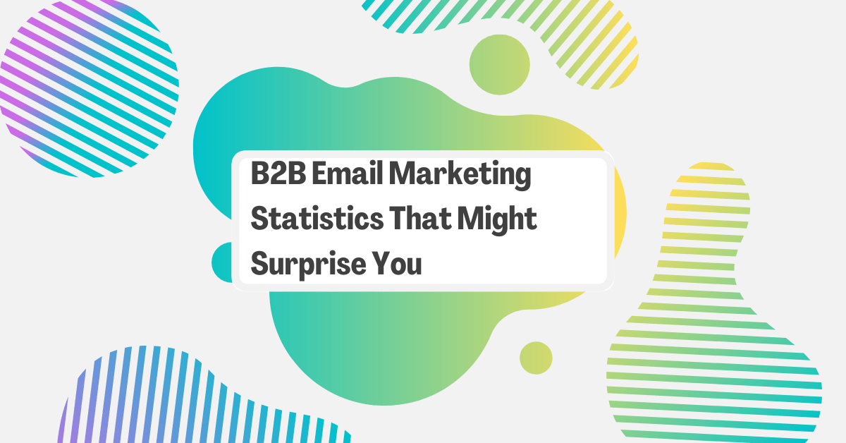 40+ B2B Email Marketing Statistics That Might Surprise You