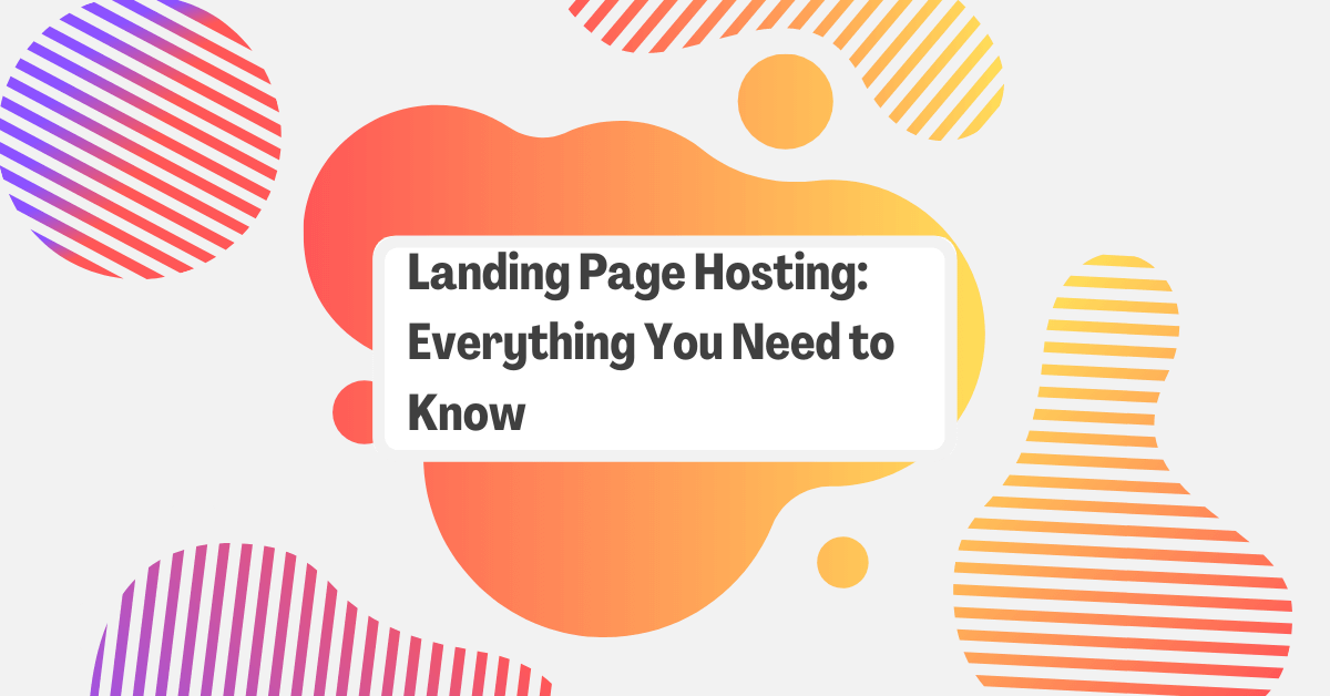 Landing Page Hosting: Everything You Need to Know