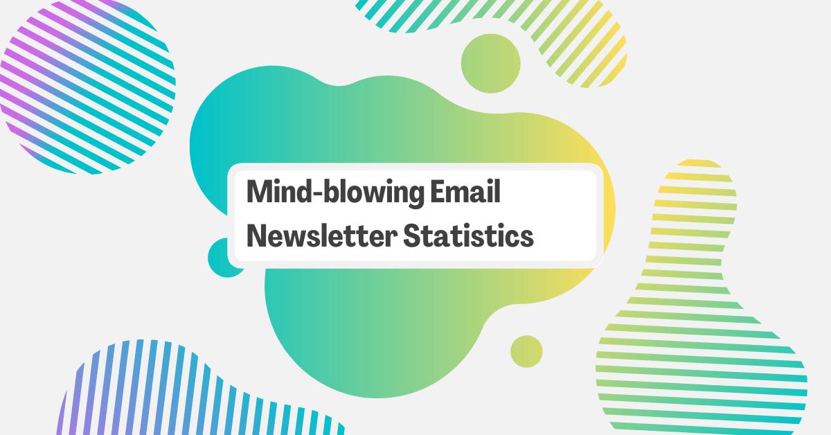 24+ Mind-blowing Email Newsletter Statistics